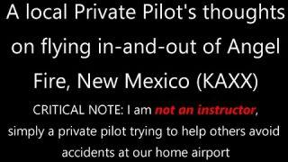 Flying in-and-out of Angel Fire, NM (KAXX) - A local pilot's (not an instructor) perspective